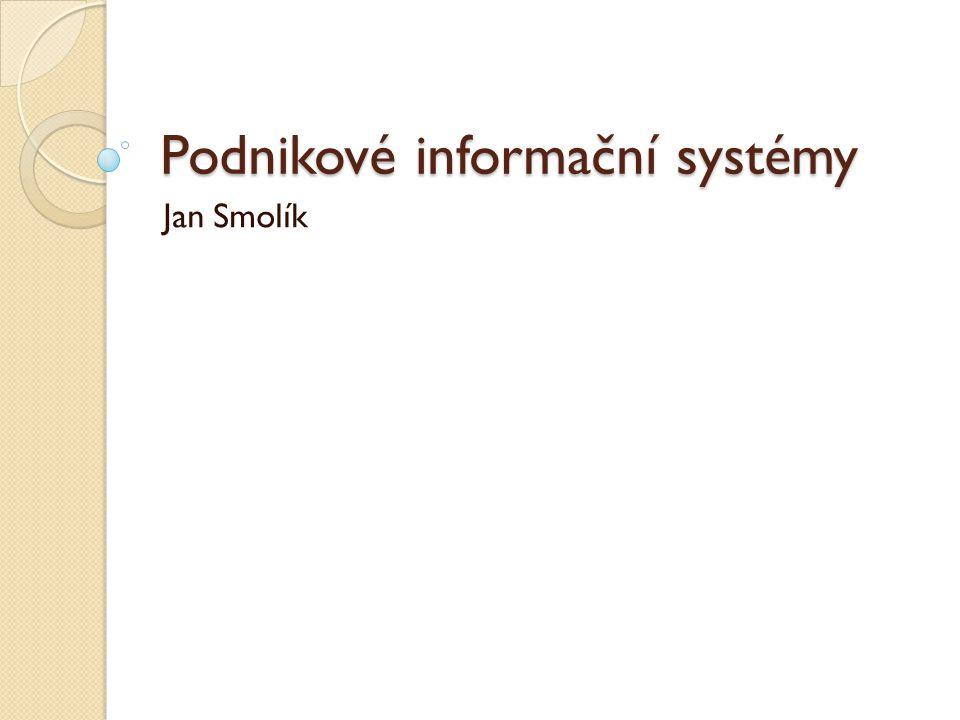 Podnikové informační systémy Jan Smolík