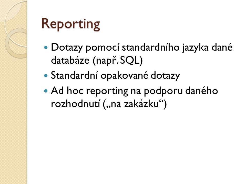 """Reporting Dotazy pomocí standardního jazyka dané databáze (např. SQL) Standardní opakované dotazy Ad hoc reporting na podporu daného rozhodnutí (""""na z"""