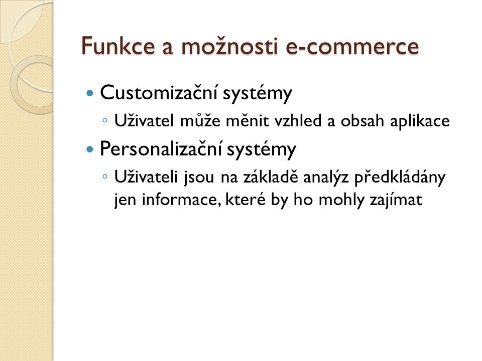 Funkce a možnosti e-commerce Customizační systémy ◦ Uživatel může měnit vzhled a obsah aplikace Personalizační systémy ◦ Uživateli jsou na základě analýz předkládány jen informace, které by ho mohly zajímat