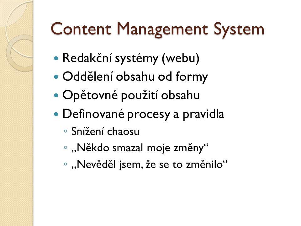 """Content Management System Redakční systémy (webu) Oddělení obsahu od formy Opětovné použití obsahu Definované procesy a pravidla ◦ Snížení chaosu ◦ """"Někdo smazal moje změny ◦ """"Nevěděl jsem, že se to změnilo"""