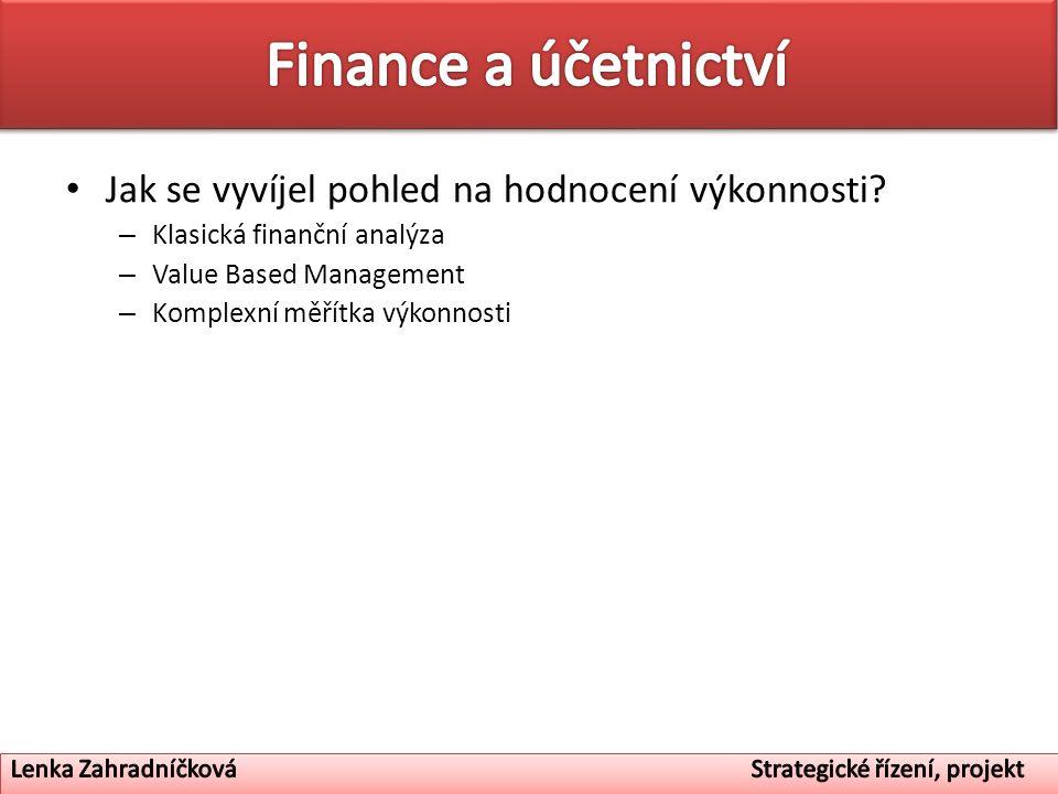 Jak se vyvíjel pohled na hodnocení výkonnosti? – Klasická finanční analýza – Value Based Management – Komplexní měřítka výkonnosti