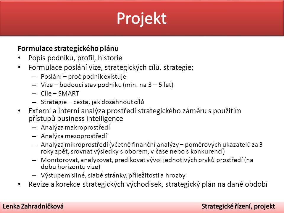 Formulace strategického plánu Popis podniku, profil, historie Formulace poslání vize, strategických cílů, strategie; – Poslání – proč podnik existuje