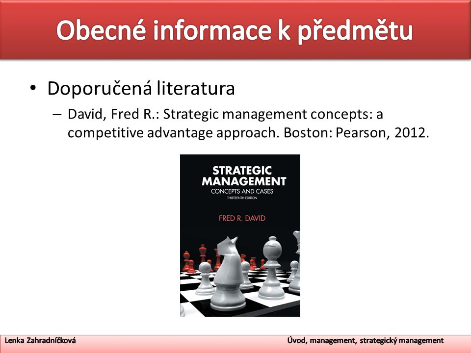 Doporučená literatura – David, Fred R.: Strategic management concepts: a competitive advantage approach. Boston: Pearson, 2012.
