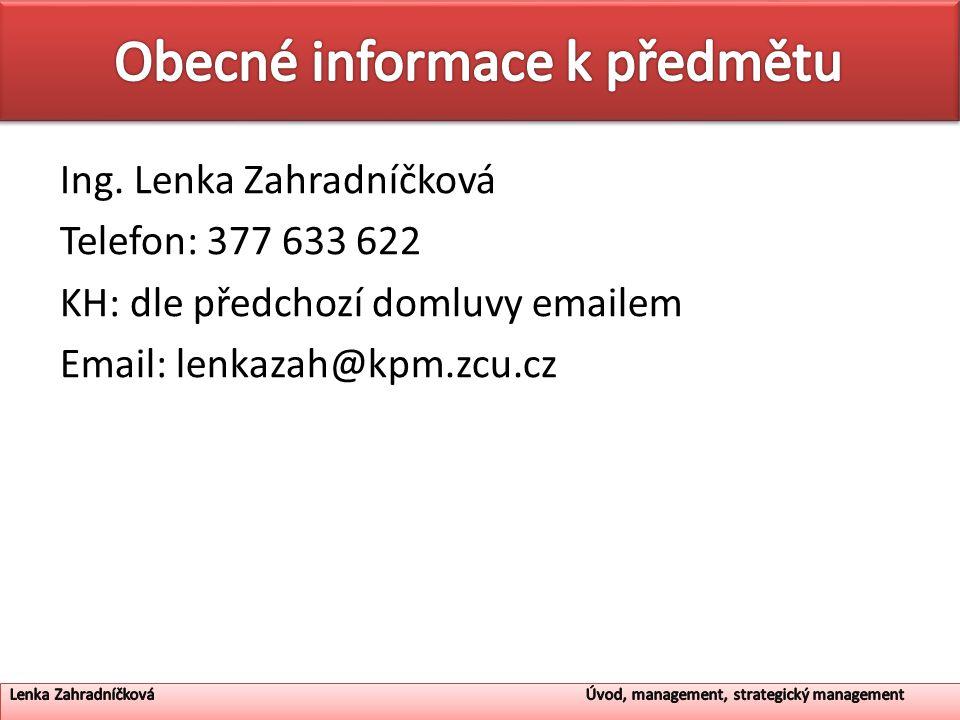 Ing. Lenka Zahradníčková Telefon: 377 633 622 KH: dle předchozí domluvy emailem Email: lenkazah@kpm.zcu.cz