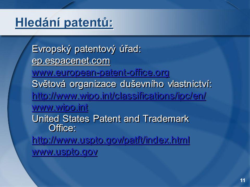 11 Hledání patentů: Evropský patentový úřad: ep.espacenet.com www.european-patent-office.org Světová organizace duševního vlastnictví: http://www.wipo