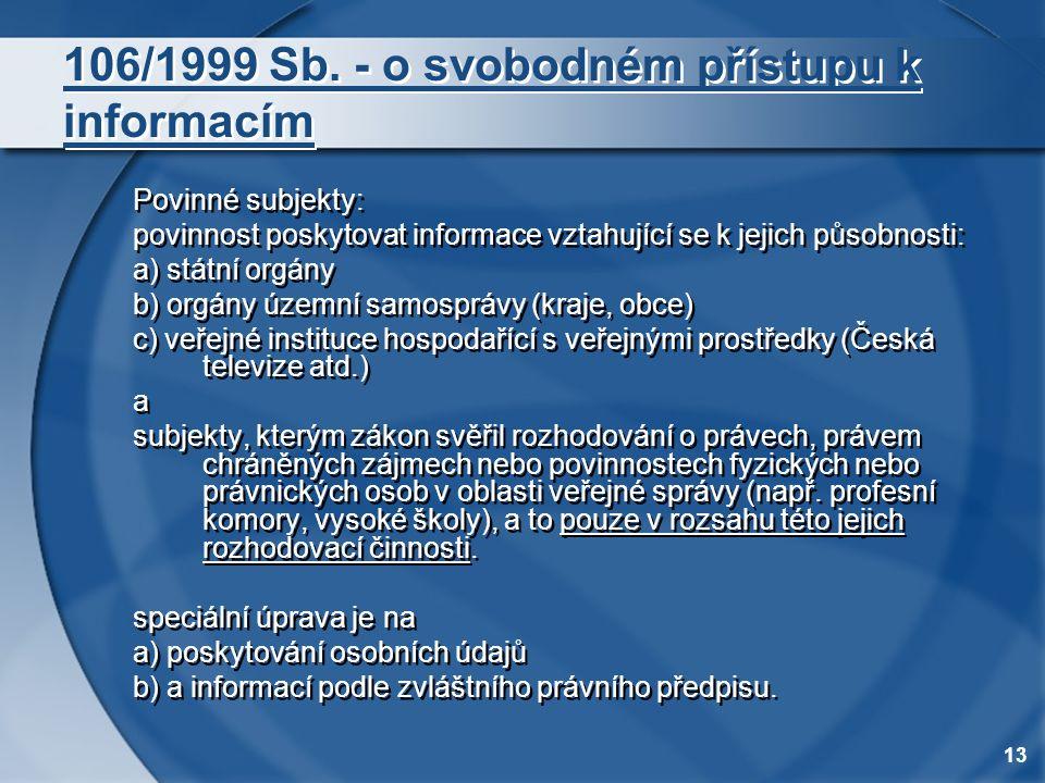 13 106/1999 Sb. - o svobodném přístupu k informacím Povinné subjekty: povinnost poskytovat informace vztahující se k jejich působnosti: a) státní orgá