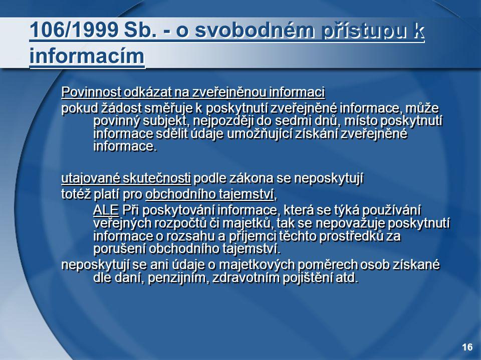 16 106/1999 Sb. - o svobodném přístupu k informacím Povinnost odkázat na zveřejněnou informaci pokud žádost směřuje k poskytnutí zveřejněné informace,