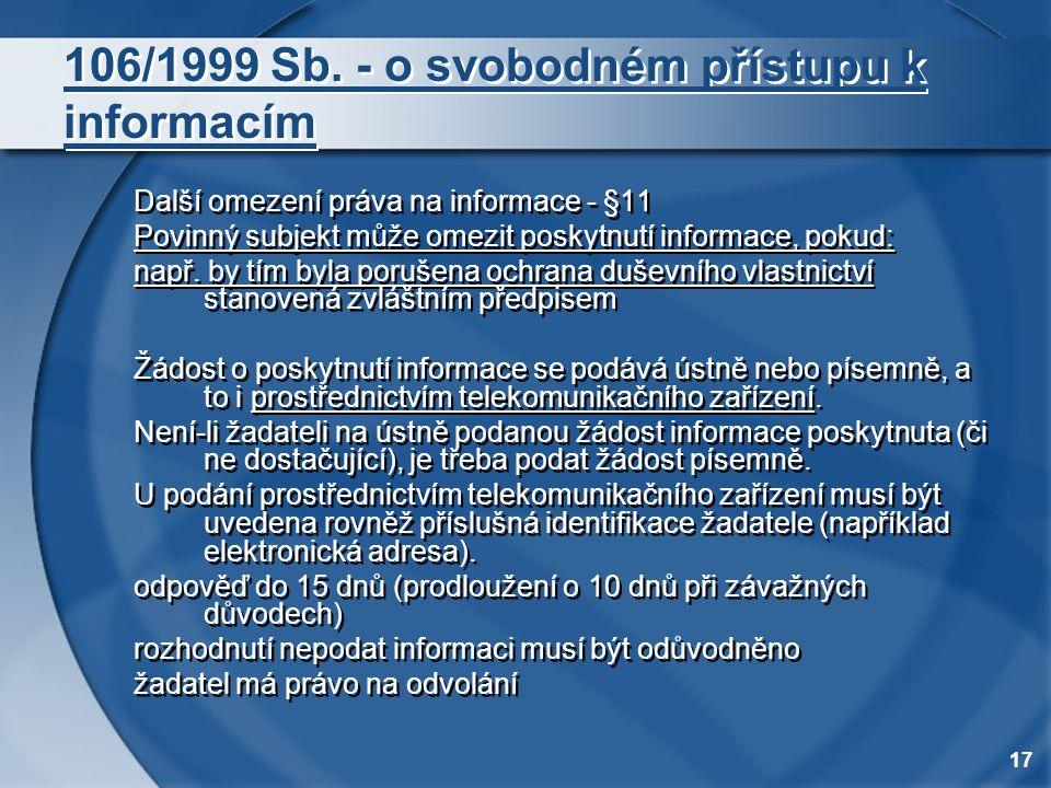17 106/1999 Sb. - o svobodném přístupu k informacím Další omezení práva na informace - §11 Povinný subjekt může omezit poskytnutí informace, pokud: na