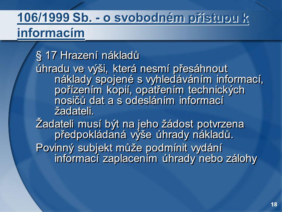 18 106/1999 Sb. - o svobodném přístupu k informacím § 17 Hrazení nákladů úhradu ve výši, která nesmí přesáhnout náklady spojené s vyhledáváním informa