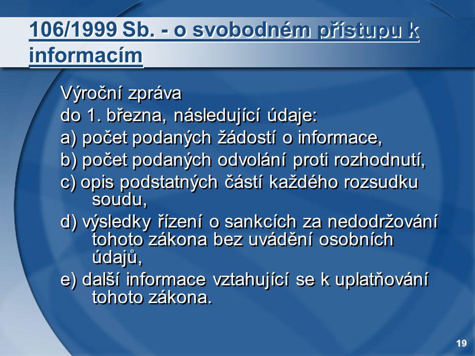 19 106/1999 Sb. - o svobodném přístupu k informacím Výroční zpráva do 1. března, následující údaje: a) počet podaných žádostí o informace, b) počet po