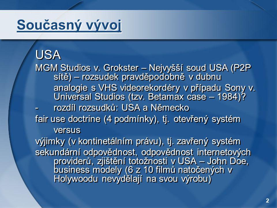 2 Současný vývoj USA MGM Studios v. Grokster – Nejvyšší soud USA (P2P sítě) – rozsudek pravděpodobně v dubnu analogie s VHS videorekordéry v případu S