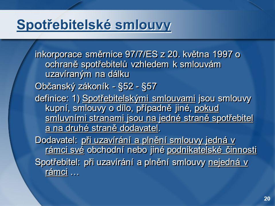 20 Spotřebitelské smlouvy inkorporace směrnice 97/7/ES z 20. května 1997 o ochraně spotřebitelů vzhledem k smlouvám uzavíraným na dálku Občanský zákon