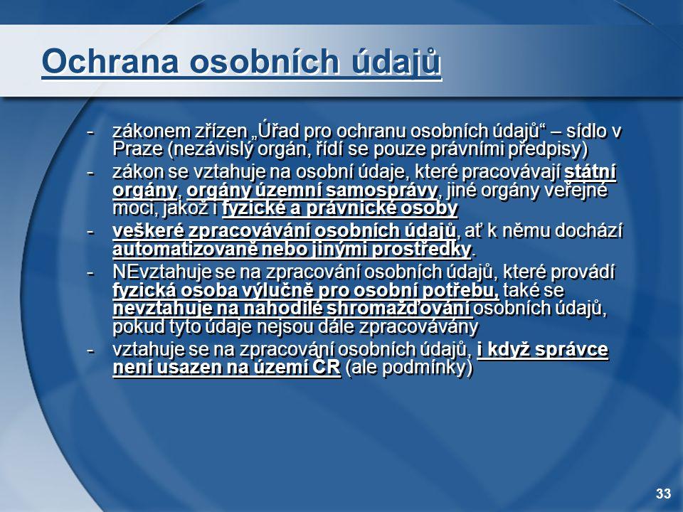 """33 Ochrana osobních údajů -zákonem zřízen """"Úřad pro ochranu osobních údajů"""" – sídlo v Praze (nezávislý orgán, řídí se pouze právními předpisy) -zákon"""
