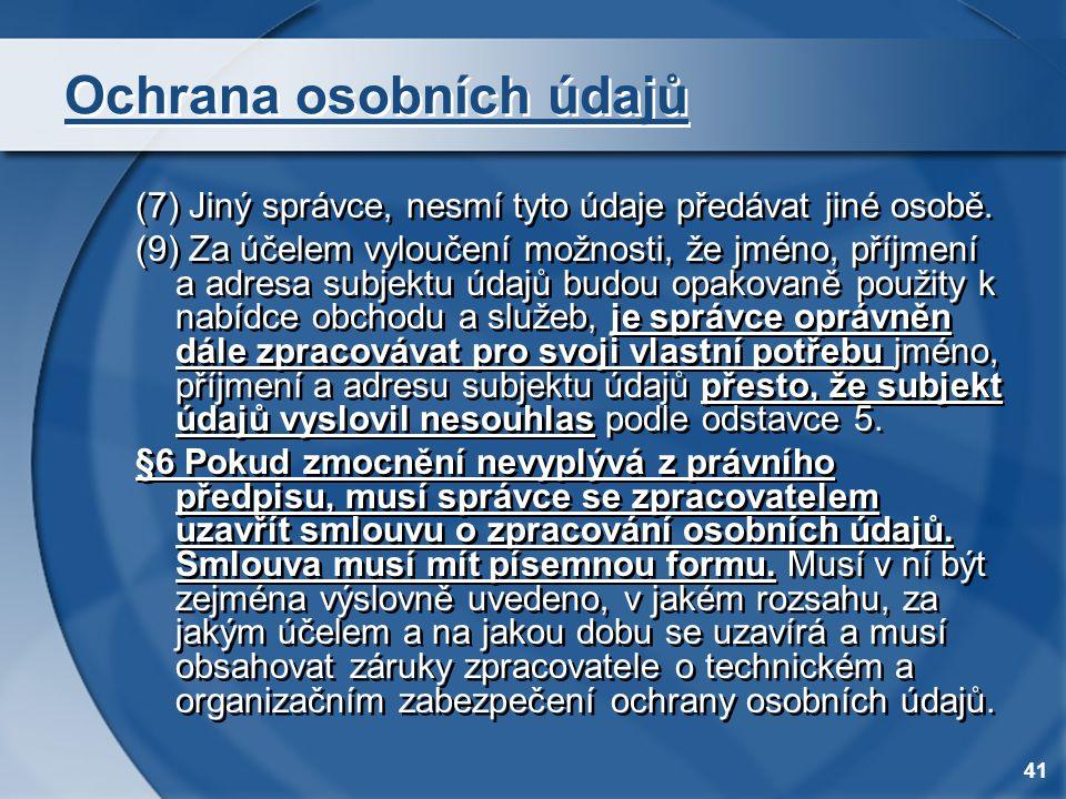 41 Ochrana osobních údajů (7) Jiný správce, nesmí tyto údaje předávat jiné osobě. (9) Za účelem vyloučení možnosti, že jméno, příjmení a adresa subjek
