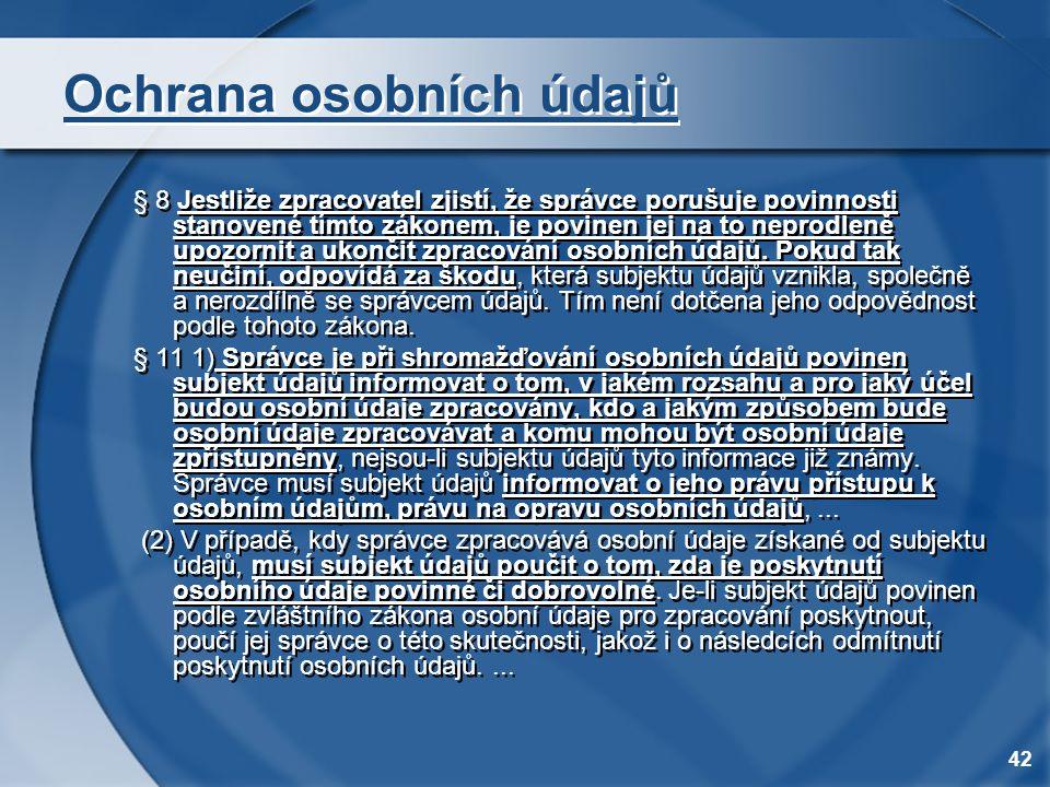 42 Ochrana osobních údajů § 8 Jestliže zpracovatel zjistí, že správce porušuje povinnosti stanovené tímto zákonem, je povinen jej na to neprodleně upo
