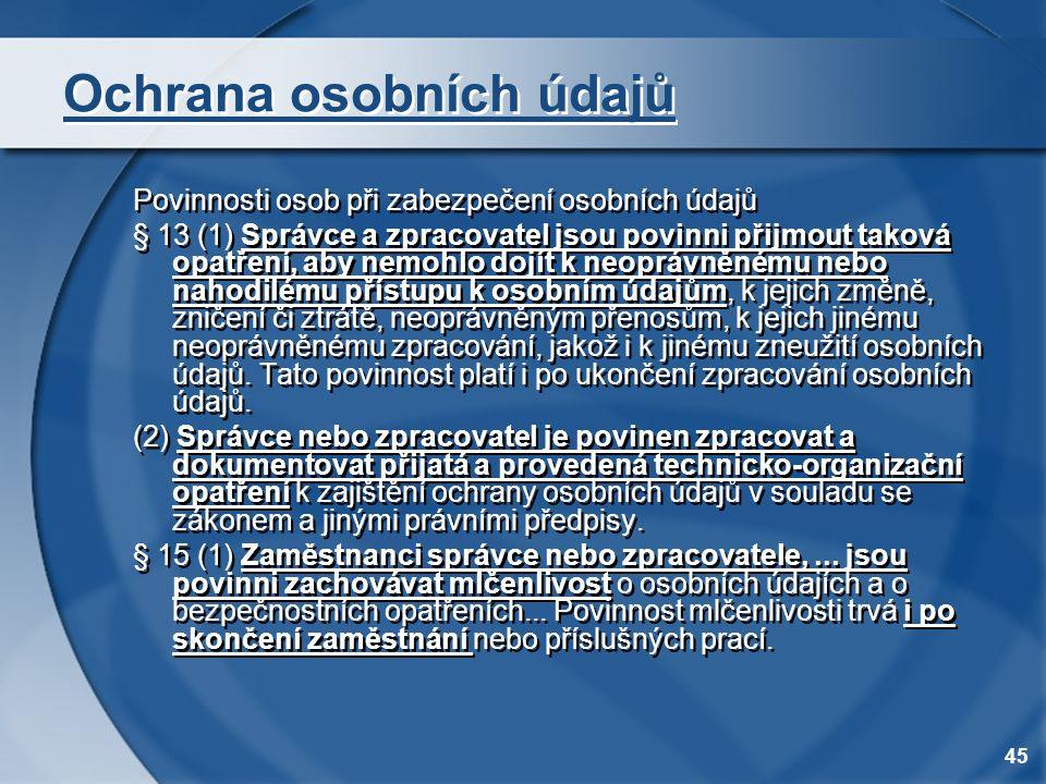 45 Ochrana osobních údajů Povinnosti osob při zabezpečení osobních údajů § 13 (1) Správce a zpracovatel jsou povinni přijmout taková opatření, aby nem