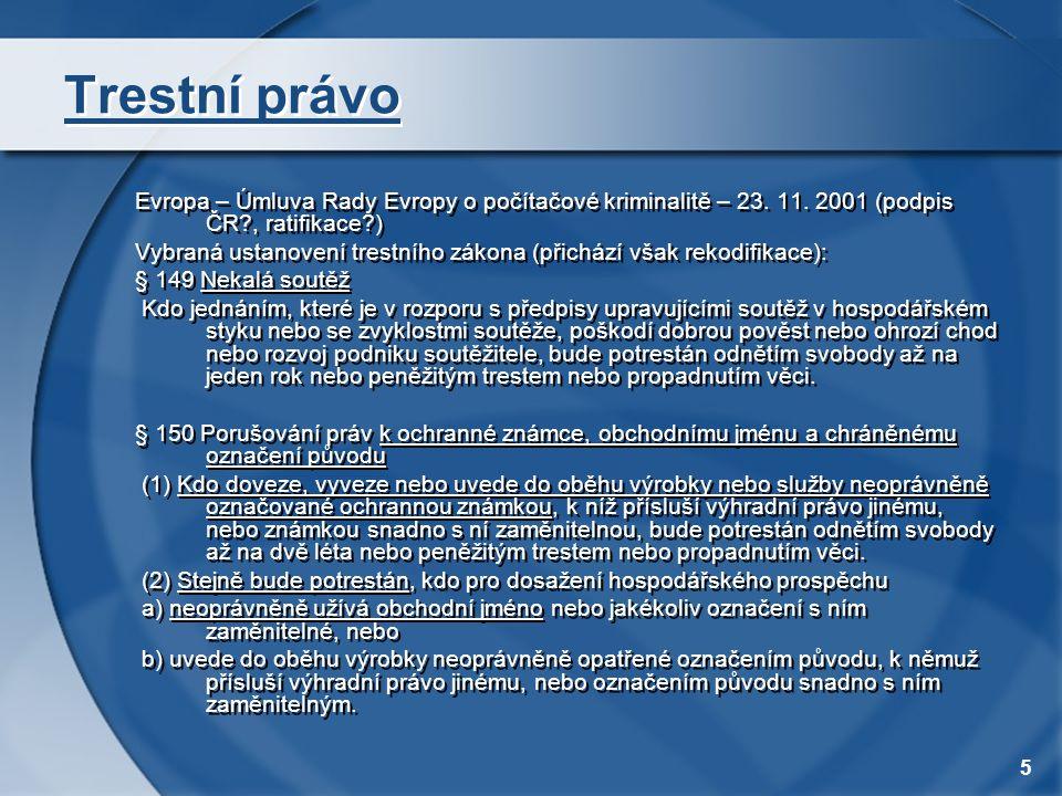 5 Trestní právo Evropa – Úmluva Rady Evropy o počítačové kriminalitě – 23. 11. 2001 (podpis ČR?, ratifikace?) Vybraná ustanovení trestního zákona (při