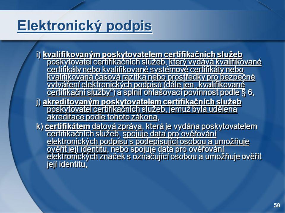 59 Elektronický podpis i) kvalifikovaným poskytovatelem certifikačních služeb poskytovatel certifikačních služeb, který vydává kvalifikované certifiká