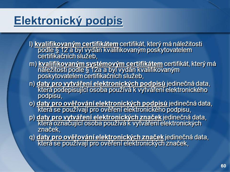 60 Elektronický podpis l) kvalifikovaným certifikátem certifikát, který má náležitosti podle § 12 a byl vydán kvalifikovaným poskytovatelem certifikač