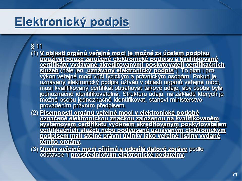 71 Elektronický podpis § 11 (1) V oblasti orgánů veřejné moci je možné za účelem podpisu používat pouze zaručené elektronické podpisy a kvalifikované