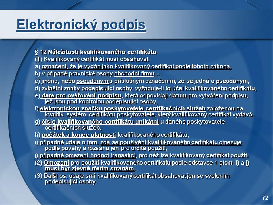 72 Elektronický podpis § 12 Náležitosti kvalifikovaného certifikátu (1) Kvalifikovaný certifikát musí obsahovat a) označení, že je vydán jako kvalifik