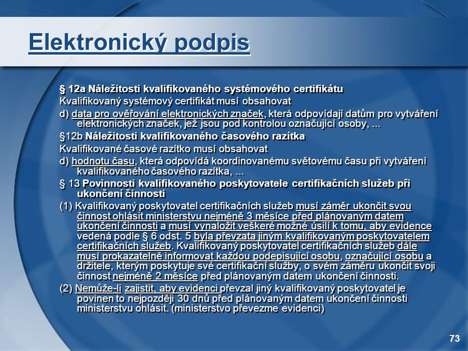 73 Elektronický podpis § 12a Náležitosti kvalifikovaného systémového certifikátu Kvalifikovaný systémový certifikát musí obsahovat d) data pro ověřová