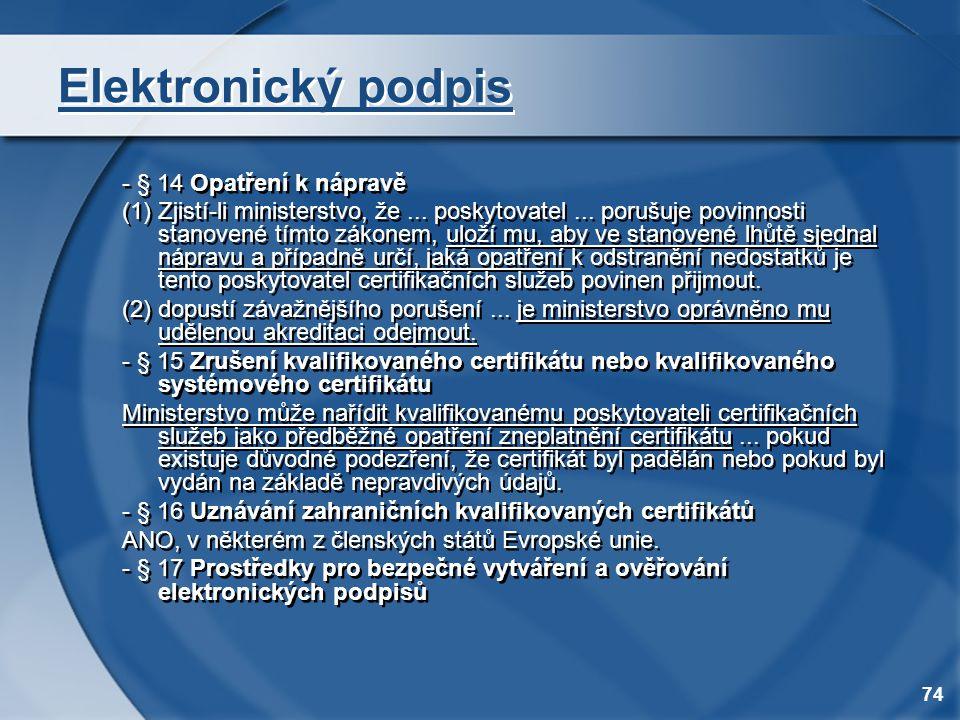 74 Elektronický podpis - § 14 Opatření k nápravě (1) Zjistí-li ministerstvo, že... poskytovatel... porušuje povinnosti stanovené tímto zákonem, uloží