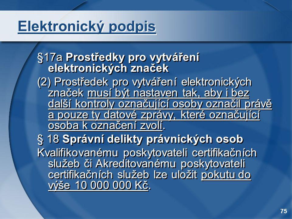 75 Elektronický podpis §17a Prostředky pro vytváření elektronických značek (2) Prostředek pro vytváření elektronických značek musí být nastaven tak, a