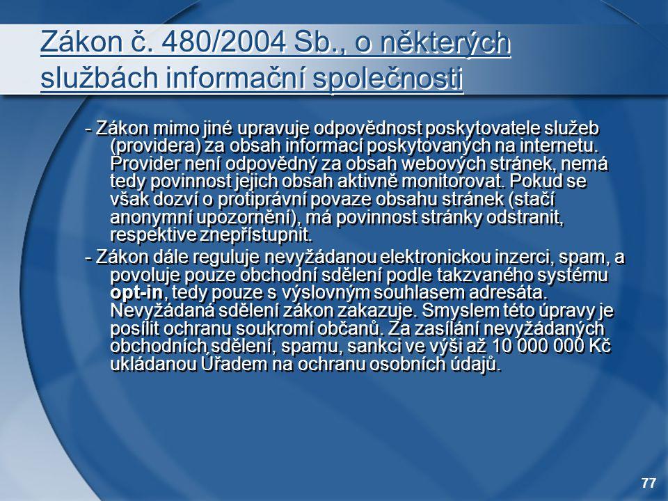 77 Zákon č. 480/2004 Sb., o některých službách informační společnosti - Zákon mimo jiné upravuje odpovědnost poskytovatele služeb (providera) za obsah