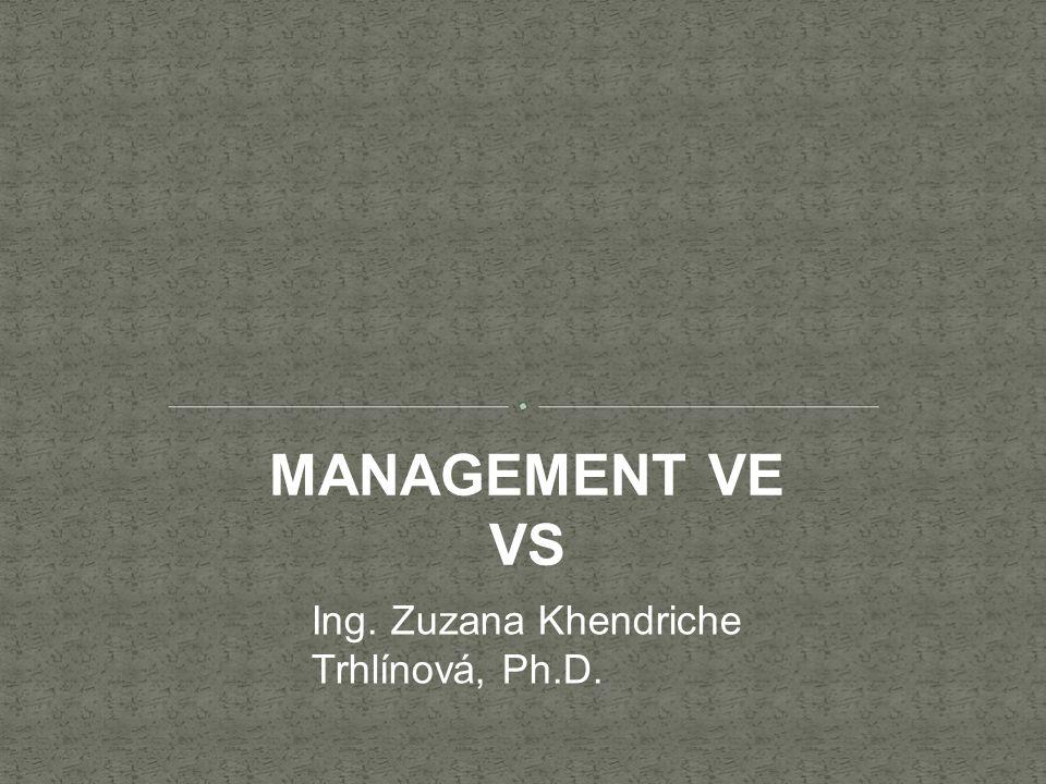 Ing. Zuzana Khendriche Trhlínová, Ph.D. MANAGEMENT VE VS