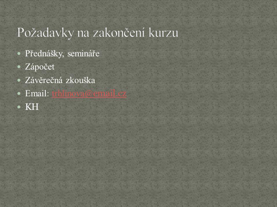 Přednášky, semináře Zápočet Závěrečná zkouška Email: trhlinova @email.cztrhlinova @email.cz KH
