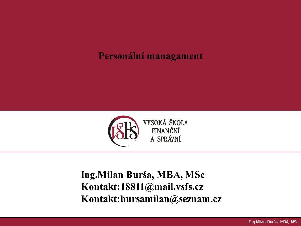 1.1. Personální managament Ing.Milan Burša, MBA, MSc Kontakt:18811@mail.vsfs.cz Kontakt:bursamilan@seznam.cz