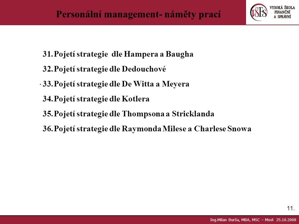 11. Ing.Milan Burša, MBA, MSC – Most 25.10.2008 Personální management- náměty prací. 31.Pojetí strategie dle Hampera a Baugha 32.Pojetí strategie dle