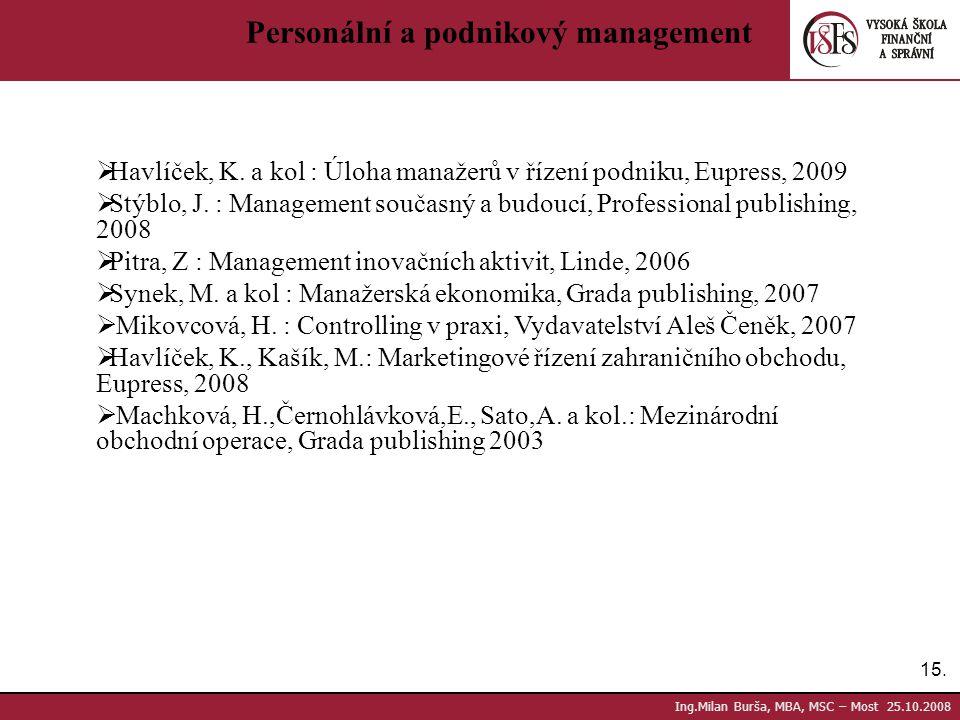 15. Ing.Milan Burša, MBA, MSC – Most 25.10.2008 Personální a podnikový management  Havlíček, K. a kol : Úloha manažerů v řízení podniku, Eupress, 200