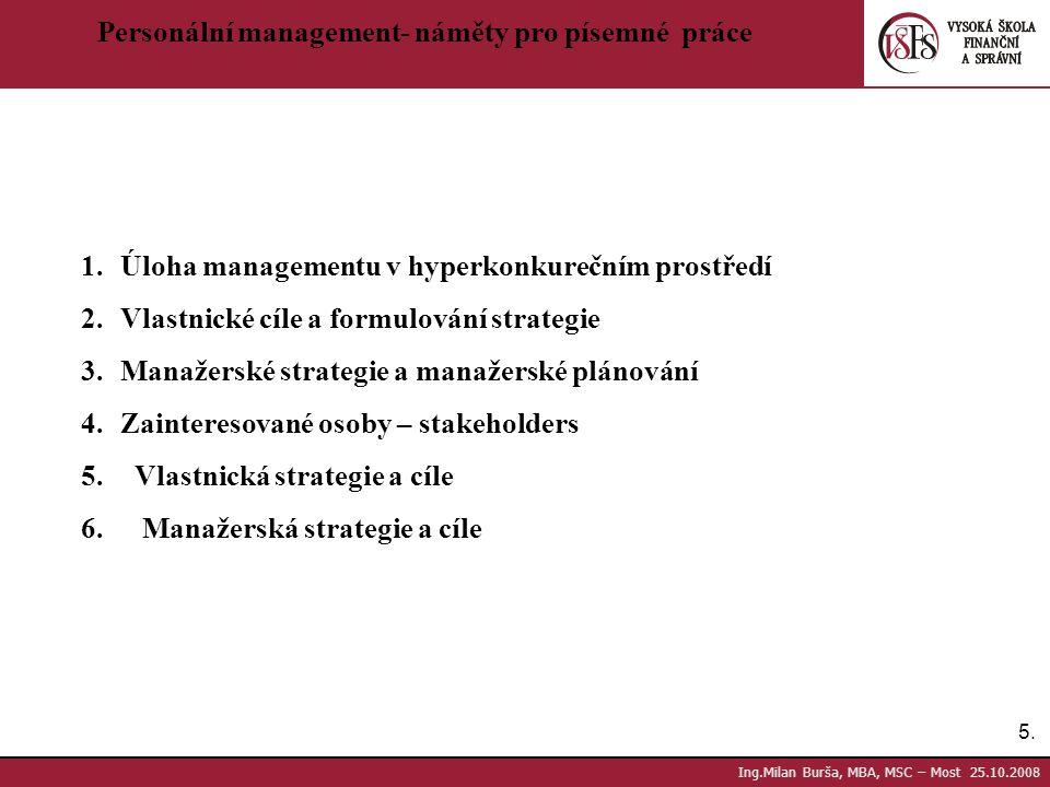 5.5. Ing.Milan Burša, MBA, MSC – Most 25.10.2008 Personální management- náměty pro písemné práce 1.Úloha managementu v hyperkonkurečním prostředí 2.Vl