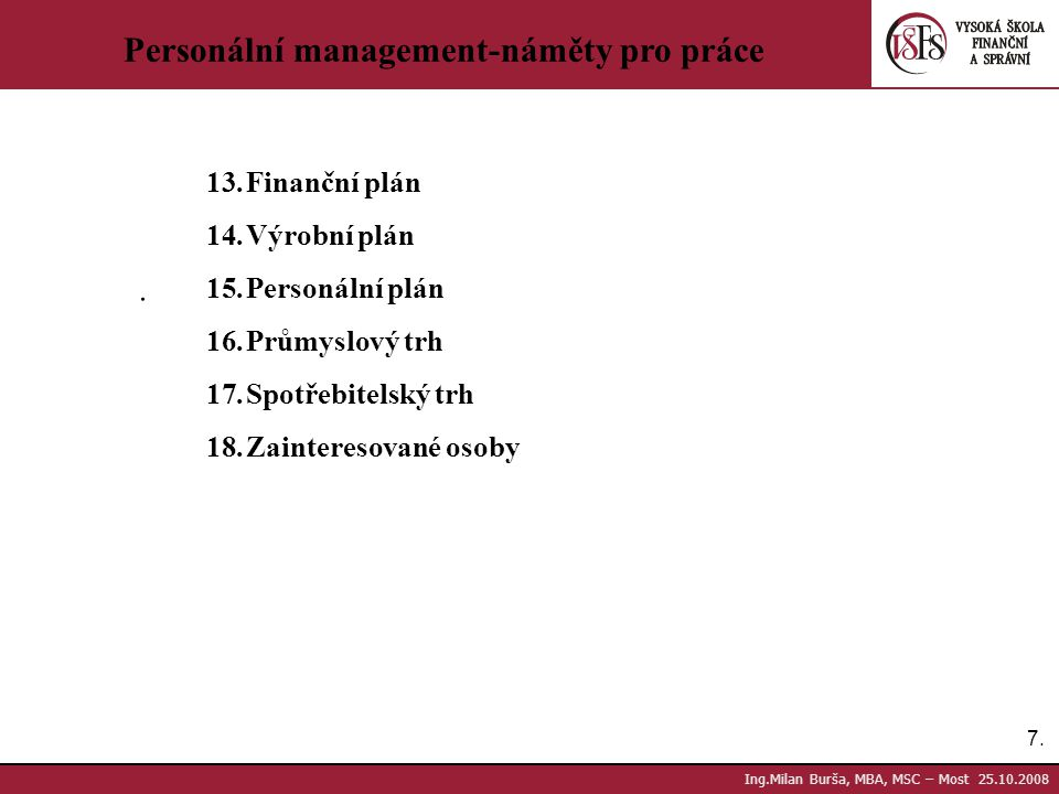 7.7. Ing.Milan Burša, MBA, MSC – Most 25.10.2008 Personální management-náměty pro práce. 13.Finanční plán 14.Výrobní plán 15.Personální plán 16.Průmys