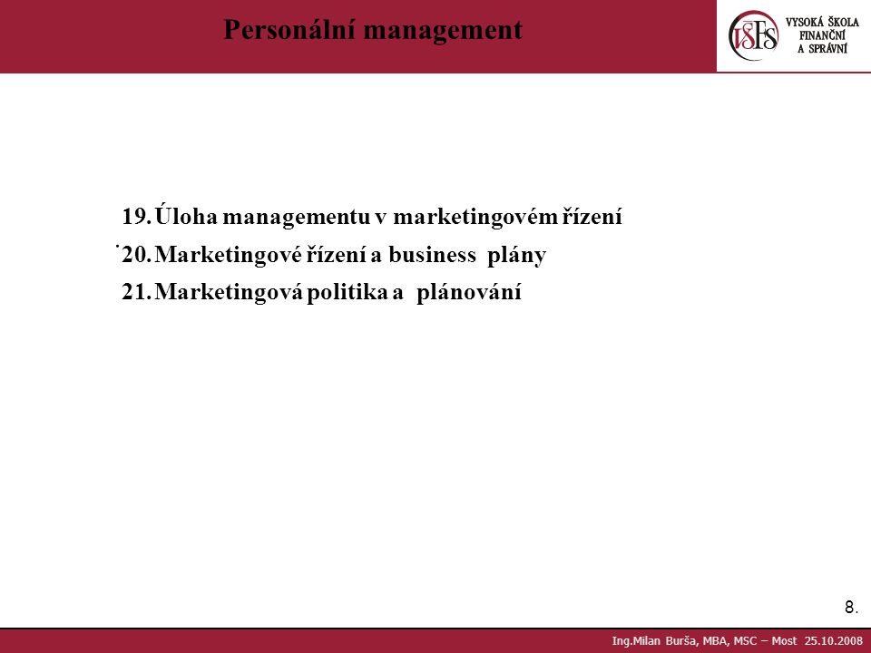 8.8. Ing.Milan Burša, MBA, MSC – Most 25.10.2008 Personální management. 19.Úloha managementu v marketingovém řízení 20.Marketingové řízení a business