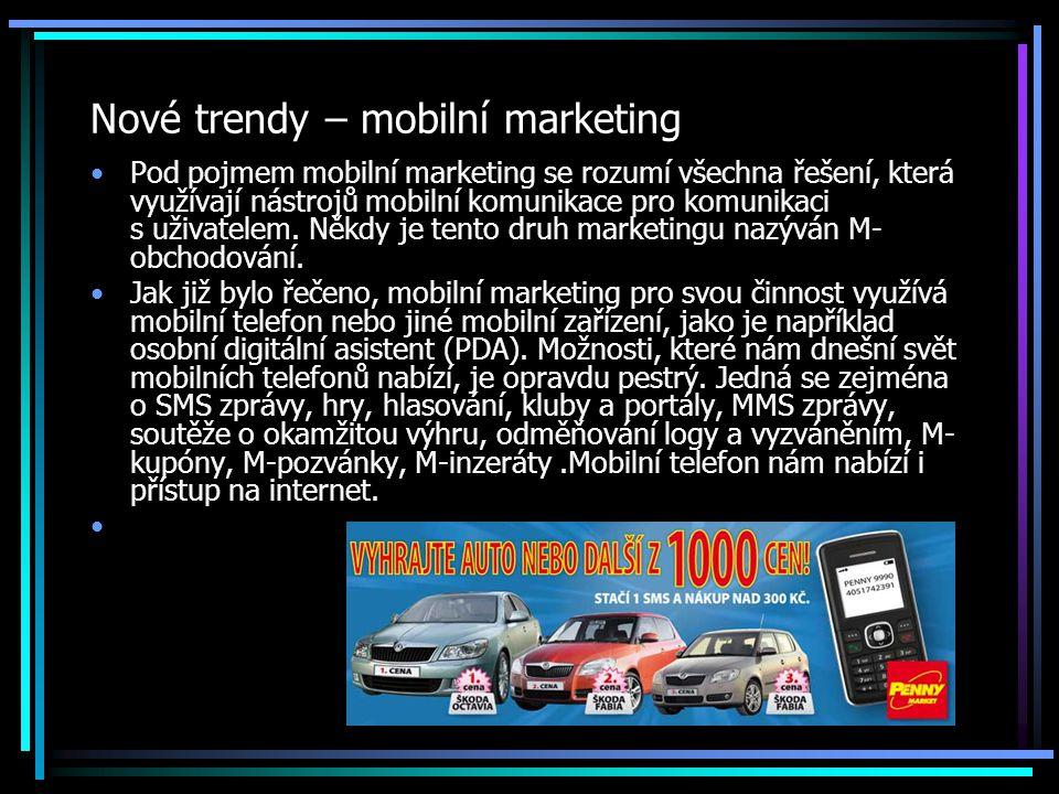 Nové trendy – mobilní marketing Pod pojmem mobilní marketing se rozumí všechna řešení, která využívají nástrojů mobilní komunikace pro komunikaci s uživatelem.
