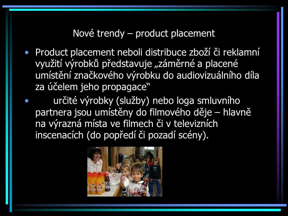 """Nové trendy – product placement Product placement neboli distribuce zboží či reklamní využití výrobků představuje """"záměrné a placené umístění značkového výrobku do audiovizuálního díla za účelem jeho propagace určité výrobky (služby) nebo loga smluvního partnera jsou umístěny do filmového děje – hlavně na výrazná místa ve filmech či v televizních inscenacích (do popředí či pozadí scény)."""