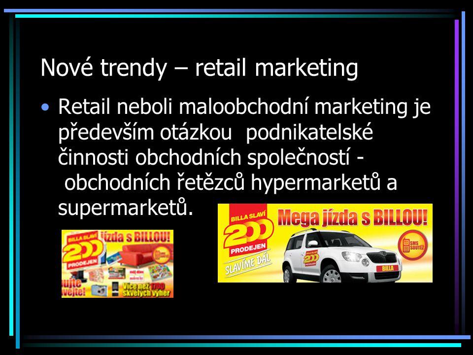 Nové trendy – retail marketing Retail neboli maloobchodní marketing je především otázkou podnikatelské činnosti obchodních společností - obchodních řetězců hypermarketů a supermarketů.
