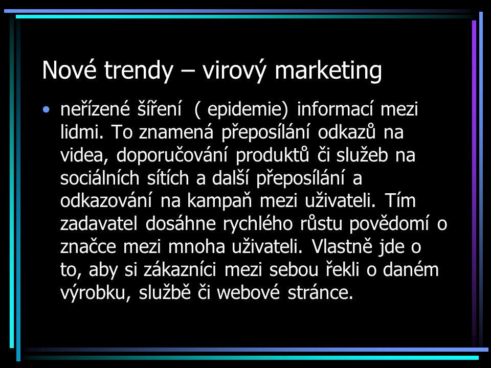 Nové trendy – virový marketing neřízené šíření ( epidemie) informací mezi lidmi.