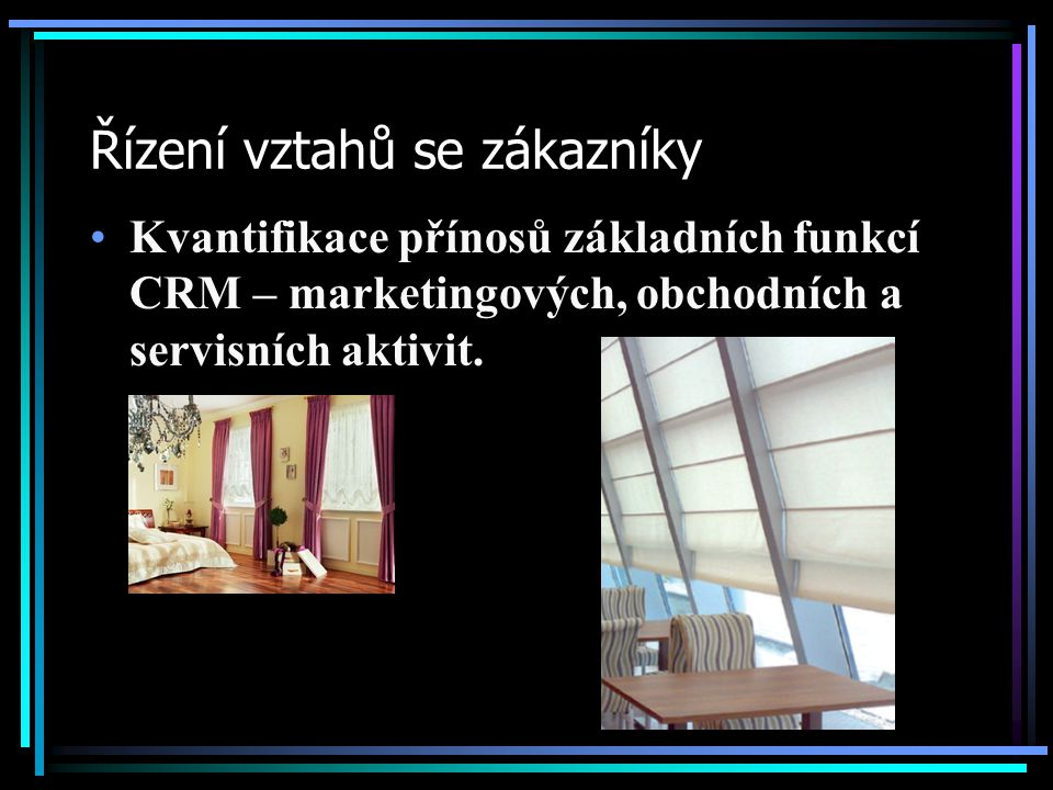 Řízení vztahů se zákazníky Kvantifikace přínosů základních funkcí CRM – marketingových, obchodních a servisních aktivit.