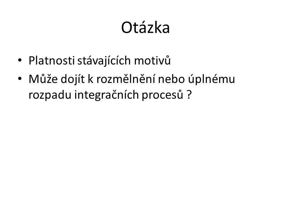 Otázka Platnosti stávajících motivů Může dojít k rozmělnění nebo úplnému rozpadu integračních procesů ?