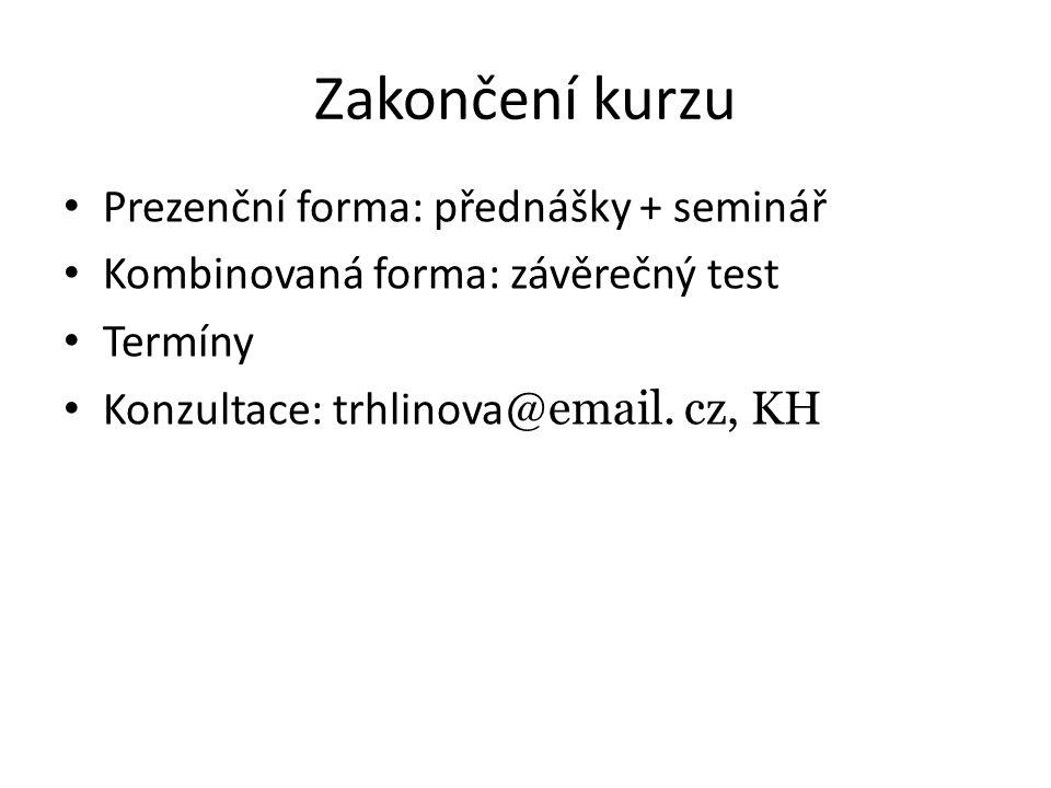 Zakončení kurzu Prezenční forma: přednášky + seminář Kombinovaná forma: závěrečný test Termíny Konzultace: trhlinova @email. cz, KH