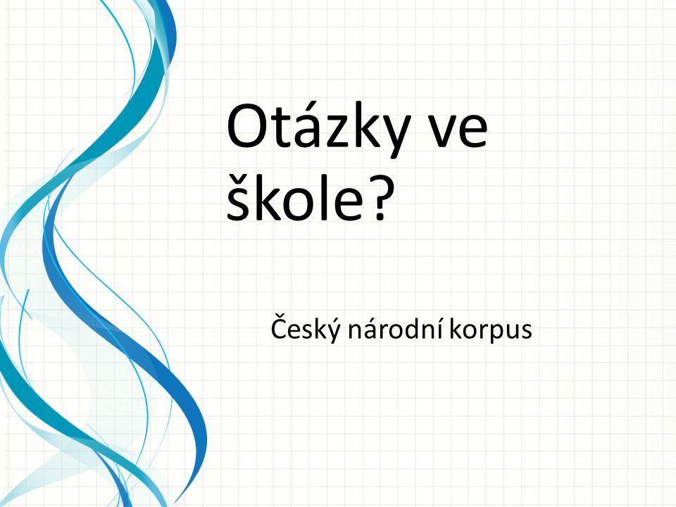 Otázky ve škole? Český národní korpus