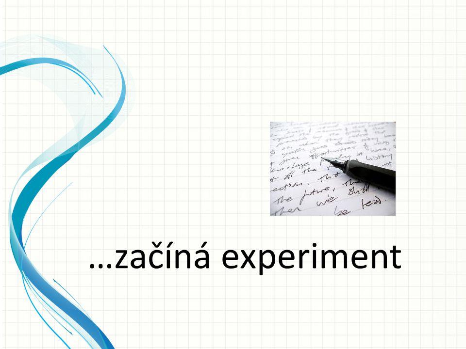 …začíná experiment