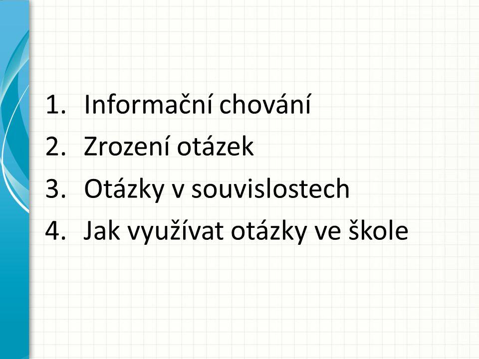 1.Informační chování 2.Zrození otázek 3.Otázky v souvislostech 4.Jak využívat otázky ve škole