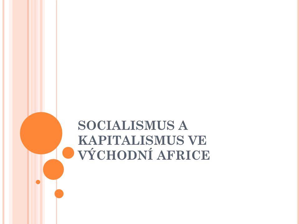 AFRICKÝ SOCIALISMUS A KAPITALISMUS Zastánci obou: pryč od evropského modelu Nezávislost: kapitalismus spojován s kolonialismem Ne-socialisté se viděli jako pragmatici Socialismus prezentován jako blahobyt pro masy Snaha ukázat, že africké společnosti jsou odlišné od evropských či amerických
