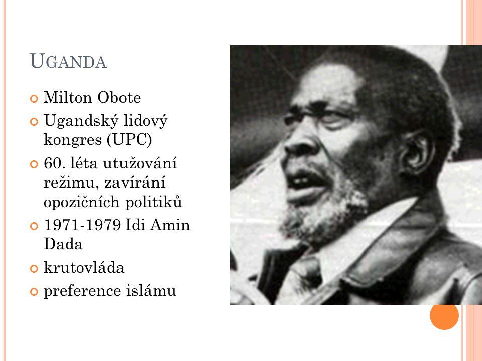 U GANDA Milton Obote Ugandský lidový kongres (UPC) 60. léta utužování režimu, zavírání opozičních politiků 1971-1979 Idi Amin Dada krutovláda preferen