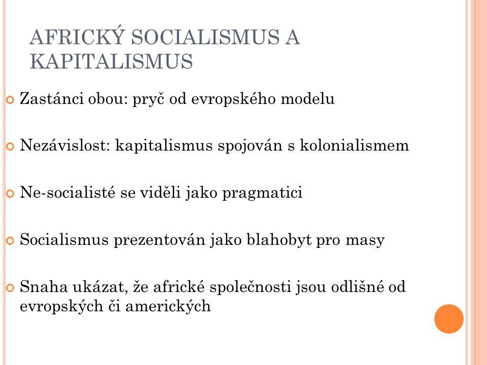 AFRICKÝ SOCIALISMUS A KAPITALISMUS Zastánci obou: pryč od evropského modelu Nezávislost: kapitalismus spojován s kolonialismem Ne-socialisté se viděli
